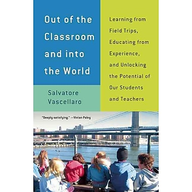 Out Of The Classroom And Into The World Salvatore Vascellaro Paperback