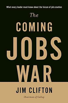 The Coming Jobs War Jim Clifton Hardcover