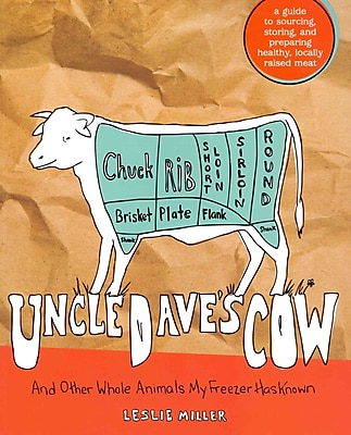 Uncle Dave's Cow And Other Whole Animals My Freezer Has Known Leslie Miller Paperback
