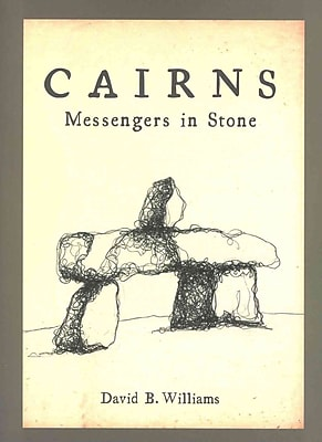 Cairns: Messengers In Stone David B. Williams Paperback