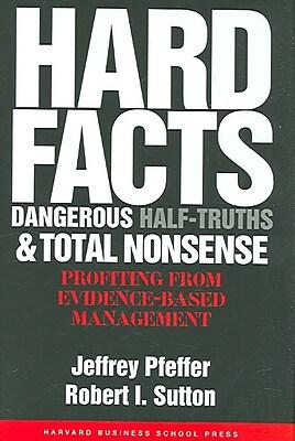 Hard Facts, Dangerous Half-Truths, and Total Nonsense Jeffrey Pfeffer, Robert I. Sutton Hardcover