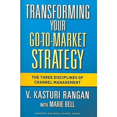 Transforming Your Go-to-Market Strategy V. Kasturi Rangan, Marie Bell Hardcover