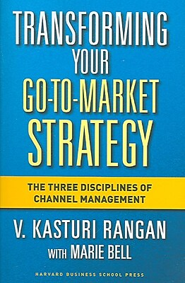 Transforming Your Go-to-Market Strategy V. Kasturi Rangan, Marie Bell Hardcover
