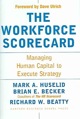 The Workforce Scorecard Mark A. Huselid , Brian E. Becker , Richard W. Beatty Hardcover