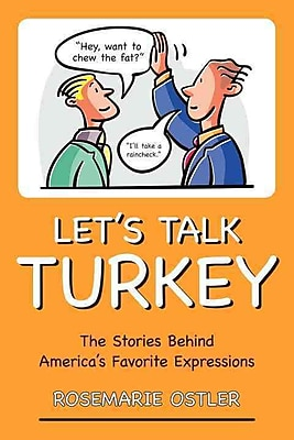Let's Talk Turkey: The Stories Behind America's Favorite Expressions Rosemarie Ostler Paperback