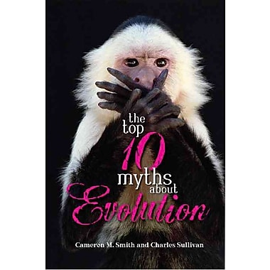 The Top 10 Myths about Evolution Cameron M. Smith , Charles Sullivan Paperback