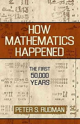 How Mathematics Happened: The First 50,000 Years Peter Strom Rudman Hardcover