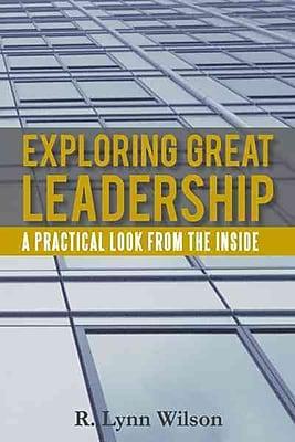 Exploring Great Leadership R. Lynn Wilson Hardcover