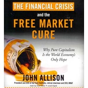 The Financial Crisis & the Free Market Cure John A. Allison CD