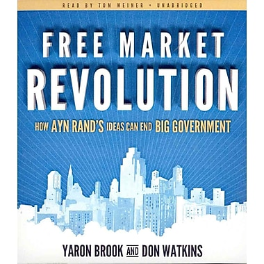 Free Market Revolution: How Ayn Rand's Ideas Can End Big Government Yaron Brook, Don Watkins, Tom Weiner Audiobook CD