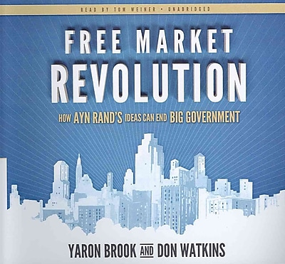 Free Market Revolution: How Ayn Rand's Ideas Can End Big Government Don Watkins, Yaron Brook CD