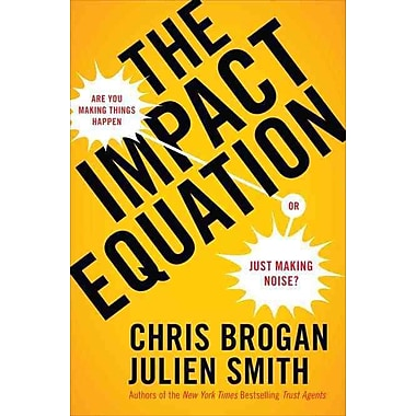 The Impact Equation Chris Brogan, Julien Smith Hardcover