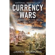 Currency Wars: The Making of the Next Global Crisis James Rickards Hardcover