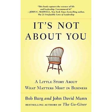 It's Not About You Bob Burg, John David Mann Hardcover