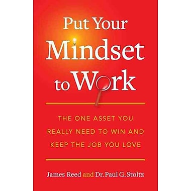 Put Your Mindset to Work James Reed , Paul G. Stoltz Paperback