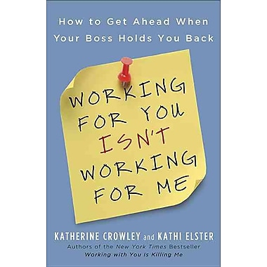 Working for You Isn't Working for Me Katherine Crowley , Kathi Elster Paperback