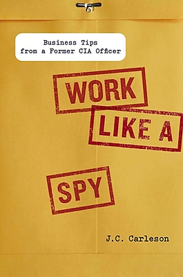 Work Like a Spy J. C. Carleson Hardcover