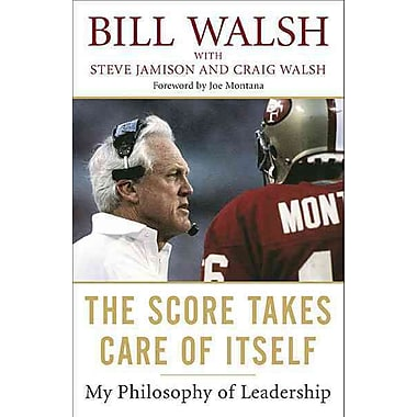 The Score Takes Care of Itself Bill Walsh, Steve Jamison, Craig Walsh Paperback
