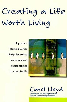 Creating a Life Worth Living Carol Lloyd Paperback