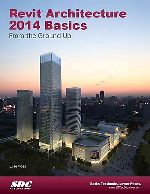 Revit Architecture 2014 Basics: from the Ground Up Elise Moss Paperback