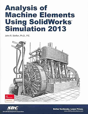 Analysis of Machine Elements Using SolidWorks Simulation 2013 John R. Steffen Paperback