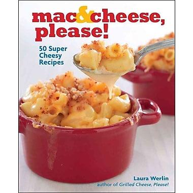 Mac & Cheese, Please Laura Werlin 50 Super Cheesy Recipes