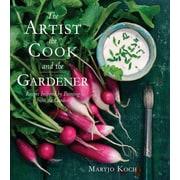 The Artist, the Cook, and the Gardener Maryjo Koch Hardcover