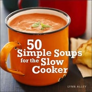 50 Simple Soups For The Slow Cooker Lynn Alley  Hardcover