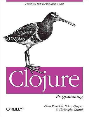 Clojure Programming Christophe Grand , Chas Emerick , Brian Carper O'Reilly Media