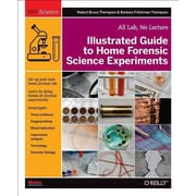 Illustrated Guide to Home Forensic Science Experiments Barbara Fritchman Thompson , Robert Bruce Thompson Maker Media, Inc