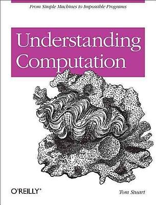Understanding Computation Tom Stuart O'Reilly Media