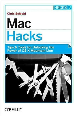 Mac Hacks Chris Seibold Tips & Tools For unlocking The power Of OS X