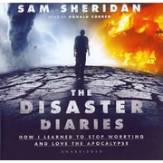 The Disaster Diaries: How I Learned to Stop Worrying and Love the Apocalypse Sam Sheridan CD