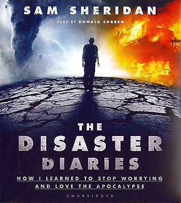 The Disaster Diaries: How I Learned to Stop Worrying and Love the Apocalypse Sam Sheridan, Donald Corren Audiobook CD