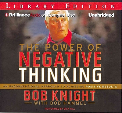 The Power of Negative Thinking: An Unconventional Approach to Achieving Positive Results Bob Knight