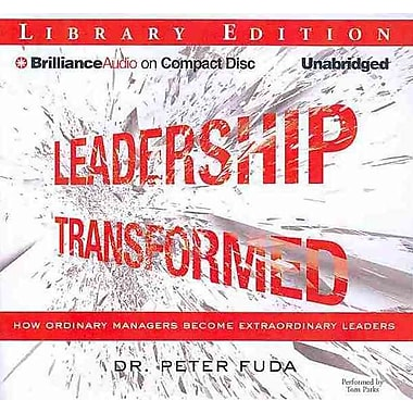 Leadership Transformed: How Ordinary Managers Become Extraordinary Leaders CD Dr. Peter Fuda