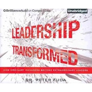 Leadership Transformed: How Ordinary Managers Become Extraordinary Leaders Dr. Peter Fuda CD
