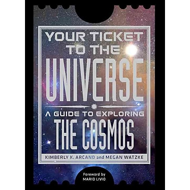Your Ticket to the Universe Kimberly K. Arcand, Megan Watzke Paperback
