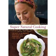 Super Natural Cooking Heidi Swanson  Paperback