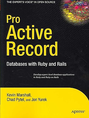 Pro Active Record: Databases with Ruby and Rails (Expert's Voice) Chad Pytel, Jonathan Yurek , Kevin Marshall Paperback