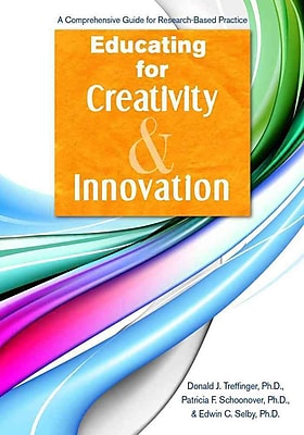 Educating for Creativity & Innovation Donald Treffinger Ph.D., Patricia Schoonover Ph.D., Edwin Selby Ph.D. Paperback