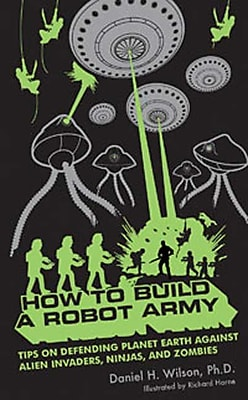 How To Build A Robot Army Daniel H. Wilson Paperback