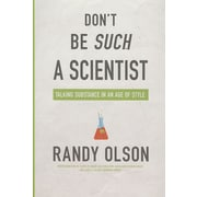 Don't Be Such a Scientist Randy Olson Talking Substance in an Age of Style Paperback