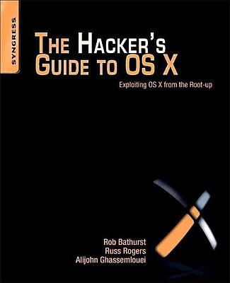 The Hacker's Guide to OS X Robert Bathurst , Russ Rogers , Alijohn Ghassemlouei Paperback