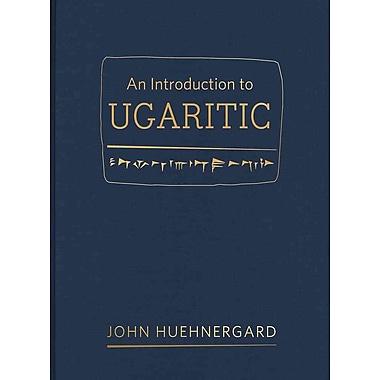 An Introduction to Ugaritic John Huehnergard Hardcover