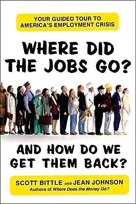 Where Did the Jobs Go--and How Do We Get Them Back? Scott Bittle, Jean Johnson Paperback
