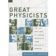 Great Physicists: The Life and Times of Leading Physicists from Galileo to Hawking Paperback