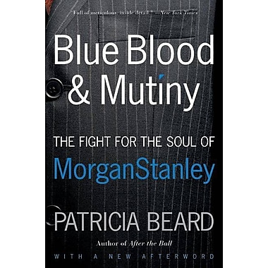 Blue Blood and Mutiny Patricia Beard, The Fight for the Soul of Morgan Stanley Paperback