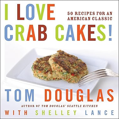 I Love Crab Cakes! Tom Douglas, Shelley Lance Hardcover