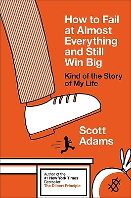 How to Fail at Almost Everything and Still Win Big Scott Adams Hardcover